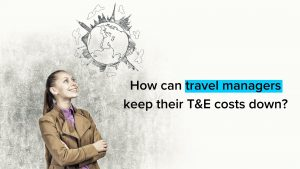 How can travel managers keep their T&E costs down?