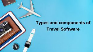 Exploring the nexus of travel & technology – Types and components of Travel Software