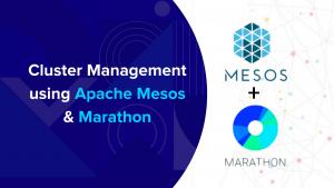 Cluster Management using Apache Mesos & Marathon