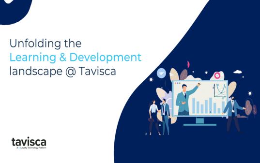 Unfolding the Learning & Development landscape @ Tavisca